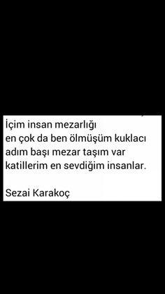 İçim insan mezarlığı En çok da ben.ölmüşüm kuklacı Sezai Karakoç Thing 1, Cool Words, Best Quotes, Cool Designs, Poems, Inspirational Quotes, Writing, Hijab Chic, Sensitivity