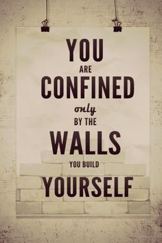 """""""You are confined only by the walls you build yourself."""" (via @beautybets) // #Inspiration #QuotesToLiveBy"""