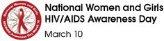 Go out...get tested for NATIONAL WOMEN AND GIRLS HIV/AIDS AWARENESS DAY. March 10, 2012