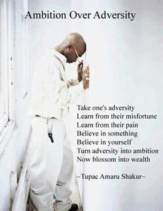 Ambition Over Adversity by Tupac Amaru Shakur Tupac Poems, Tupac Quotes, Gangster Quotes, Rapper Quotes, Men Quotes, Motivational Quotes, Life Quotes, Inspirational Quotes, Swag Quotes