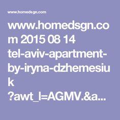 www.homedsgn.com 2015 08 14 tel-aviv-apartment-by-iryna-dzhemesiuk ?awt_l=AGMV.&awt_m=3h0adQ6BHa9St8j