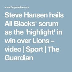 Steve Hansen hails All Blacks' scrum as the 'highlight' in win over Lions – video Steve Hansen, Hansen Is, British And Irish Lions, Hard Pressed, All Blacks, The Guardian, Highlights, Sports, Hs Sports
