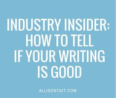 Industry Insider: How to tell when your writing is 'good enough' Allison Tait Fiction Writing, Writing Advice, Writing Resources, Writing Help, Writing A Book, Writing Prompts, Writing Websites, Start Writing, Writers Write