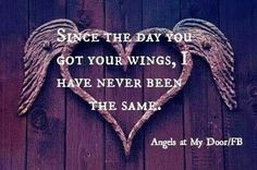 I have never been the same.  You got your wings on mothers days my child. J.W. Life Goes On, I Miss My Family, You Left, Memories Quotes, With All My Heart, My Sister, Sign Quotes, Heaven, Dads