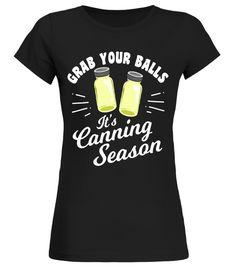 Grab Your Balls Its Canning Season T-Shirt canoeing t shirt,