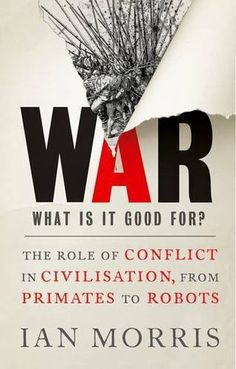Availability: http://130.157.138.11/record= b3836801~S13 War: What is it good for?: The role of conflict in civilisation, from primates to robots / Ian Morris Archaeology, history, and biology show that war in fact has been good for something. Surprising as it sounds, war has made humanity safer and richer.