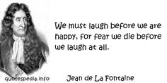 http://www.quotespedia.info/quotes-about-laugh-we-must-laugh-before-we-are-happy-a-8372.html