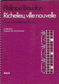 Richelieu ville nouvelle essai d'architecturologie coll Aspects de l'urbanisme Dunod 1978 de Boudon Philippe, http://www.amazon.fr/dp/B00DDVXHA8/ref=cm_sw_r_pi_dp_ZLcrsb1RTAT6P