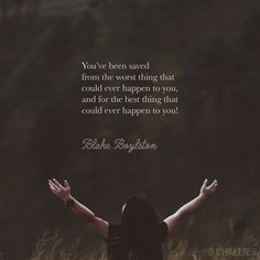 """You've been saved from the worst thing that could ever happen to you, and for the best thing that could ever happen to you!"" (Blake Boylston)"
