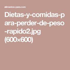Dietas-y-comidas-para-perder-de-peso-rapido2.jpg (600×600)