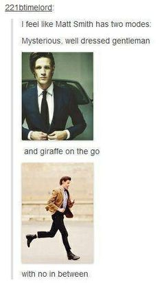 """I feel like Matt Smith has two modes: Mysterious, well-dressed gentleman and Giraffe on the go, with no in between."" lol"