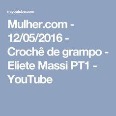 Mulher.com - 12/05/2016 - Crochê de grampo - Eliete Massi PT1 - YouTube