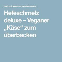 "Hefeschmelz deluxe – Veganer ""Käse"" zum überbacken"