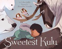 Sweetest Kulu by Celina Kalluk; illustrated by Alexandria Neonakis.