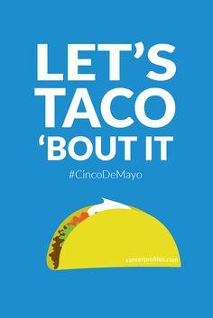 Cinco, Cinco, Cinco De Mayo! Search jobs, then happily sip those margaritas and eat those tacos.