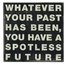 Learn from the mistakes you made in the past and become a better person - in a better tomorrow, or at least work on it. No one's perfect :)