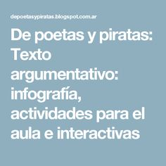 De poetas y piratas: Texto argumentativo: infografía, actividades para el aula e interactivas