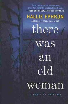 There Was An Old Woman by Hallie Ephron is a compelling novel of psychological suspense in which a young woman becomes entangled in a terrifying web of deception and madness involving an elderly neigh