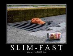 Slim Fast.....a bit too fast.