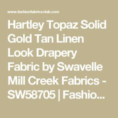 Hartley Topaz Solid Gold Tan Linen Look Drapery Fabric by Swavelle Mill Creek Fabrics - SW58705 | Fashion Fabrics