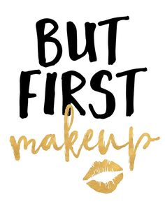 BUT MAKEUP FIRST beauty quote - When you love to look sexy and feel beautiful when you put on make up the first thing in the morning, then your motto must be makeup first and the rest can wait. Be sexy, be beautiful girl. makeup kiss lips beauty beautiful fashion sexy girl quote bedroom typography hispter