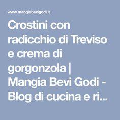 Crostini con radicchio di Treviso e crema di gorgonzola | Mangia Bevi Godi - Blog di cucina e ricette