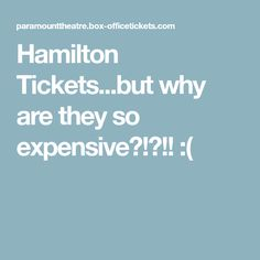 Hamilton Tickets...but why are they so expensive?!?!! :(