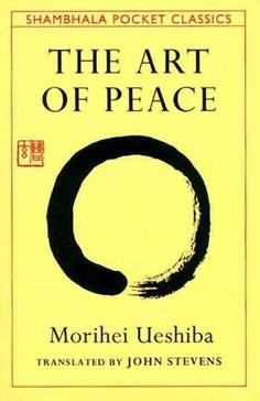 Art of Peace : Teachings of the Founder of Aikido