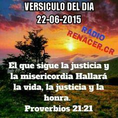 Versículo del dia Proverbios.21.21.RVR1960 El que sigue la justicia y la misericordia Hallará la vida, la justicia y la honra.