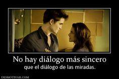 No hay diálogo más sincero que el diálogo de las miradas.