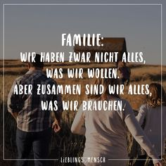 Family: We do not have everything we want. But together we are everything we need - Zitate - Boy Quotes, Happy Quotes, Wisdom Quotes, True Quotes, Words Quotes, Funny Quotes, Sayings, Inspirational Bible Quotes, Positive Quotes
