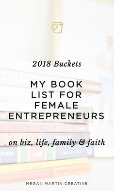 My 2018 reading plan of books for female entrepreneurs, mompreneurs, and faith based business owners on Megan Martin Creative. Christian Entrepreneurs, Motherhood.
