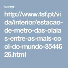http://www.tsf.pt/vida/interior/estacao-de-metro-das-olaias-entre-as-mais-cool-do-mundo-3544626.html