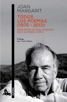 """Todos los poemas : (1975-2012) : desde """"Restos de aquel naufragio"""" hasta """"Se pierde la señal"""" Joan Margarit ; prólogo de José-Carlos Mainer http://fama.us.es/record=b2658252~S5*spi"""