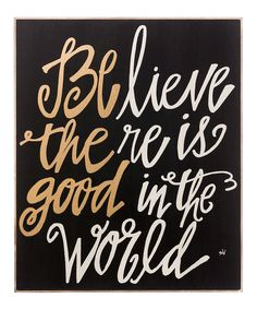 'Believe There Is Good' Wall Sign