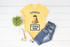 Living Kills Albert Camus Gift Unisex Tee / Albert Camus Gift   Etsy Albert Camus, George Orwell Quotes, Lgbt Shirts, Gothic Outfits, Jersey Shorts, Funny Tees, Women Empowerment, Short Sleeve Tee, Unisex