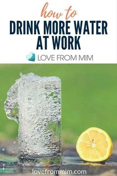 How to Drink More Water at Work - Love from Mim