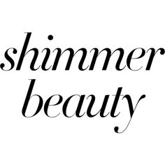 Shimmer Beauty ❤ liked on Polyvore featuring text, phrase, quotes and saying