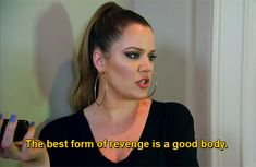 """Khloe Kardashian said it right when she said, """"The best form of revenge is a good body"""""""