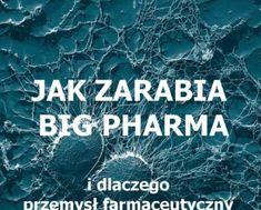 PrzepisyNaZdrowie.pl-jak-zarabia-big-pharma-idlaczego-przegrywa Health Fitness, Diet, Health And Wellness, Health And Fitness, Excercise
