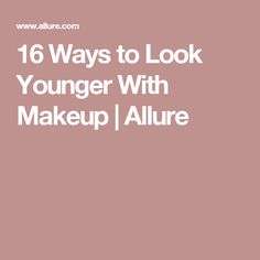 16 Ways to Look Younger With Makeup | Allure