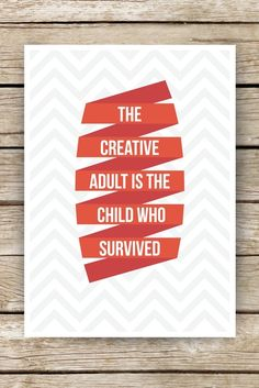 The creative adult is the child who survived. #graphic #design #poster