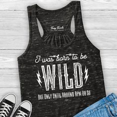 I Was Born to Be Wild But Only Until Around 9pm Or So Ladies Racerback Tank    #funnytshirts #graphictees #lovethisshirt #boutiquetees #boutiquestyle #momlife