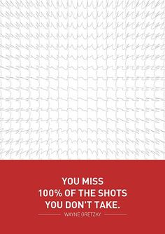 """ You miss 100% of the shots you don't take. - Wayne Gretzky "" #Sports# #Quotes#"