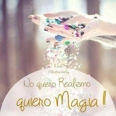 Quiero magia.