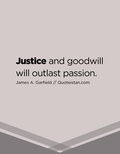 Justice and goodwill will outlast passion. Justice Quotes, Quote Of The Day, Attitude, Life Quotes, Inspirational Quotes, Passion, Motivation, Quotes About Life, Life Coach Quotes
