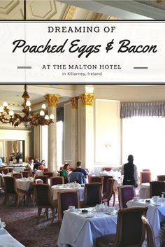 The perfectly poached eggs and crisply cooked bacon at the Malton Hotel in Killarney, Ireland, still have me dreaming.