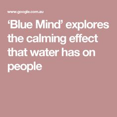 'Blue Mind' explores the calming effect that water has on people