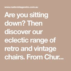 Are you sitting down? Then discover our eclectic range of retro and vintage chairs. From Church Pew's to Industrial Stools, we've got you covered.