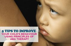 5 TIPS TO IMPROVE YOUR CHILD'S BEHAVIOUR USING PRINCIPLES OF ABA THERAPY